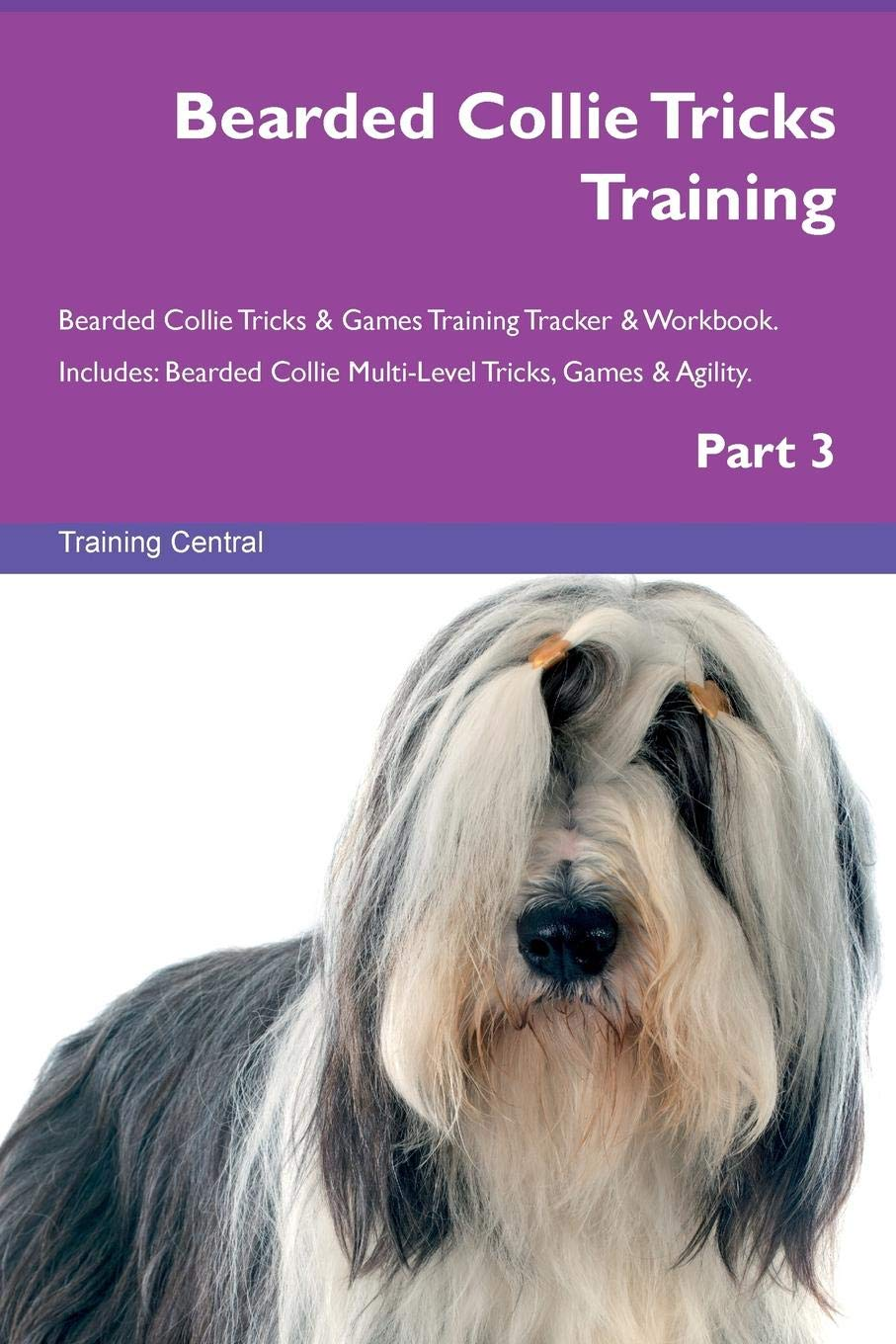 Bearded Collie Tricks Training Bearded Collie Tricks & Games Training Tracker & Workbook.  Includes: Bearded Collie Multi-Level Tricks, Games & Agility. Part 3