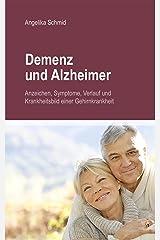 Demenz & Alzheimer - Anzeichen, Symptome, Verlauf und Krankheitsbild einer Gehirnkrankheit Kindle Ausgabe