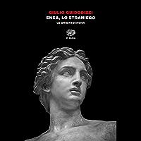 Enea, lo straniero: Le origini di Roma (Einaudi tascabili. Saggi)