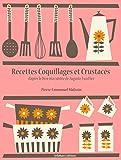 Recettes Coquillages et Crustacés (La cuisine d'Auguste Escoffier t. 10)