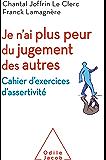 Je n'ai plus peur du jugement des autres: Cahier d'exercices d'assertivité (OJ.PSYCHOLOGIE)