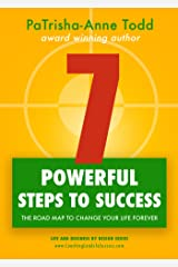 7 Powerful Steps To Success: The Road Map To Change Your Life Forever (Life and Business by Design series) Kindle Edition