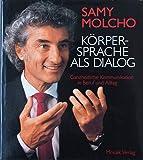 Samy Molcho: Körpersprache als Dialog - Ganzheitliche Kommunikation in Beruf und Alltag