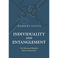 Individuality and Entanglement: The Moral and Material Bases of Social Life (English Edition)