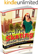 In-line Skating Made Simple: Mastering in-line skating so it's easier and more fun