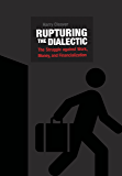 Rupturing the Dialectic: The Struggle against Work, Money, and Financialization (English Edition)