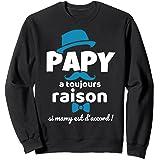 Cadeau Grand Pere Papy A Toujours Raison Si Mamy Humour Sweatshirt
