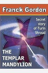 THE TEMPLAR MANDYLION: Secret story of Turin Shroud (English Edition) Format Kindle
