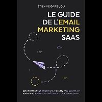 Le Guide de l'Email Marketing SaaS: Convertissez vos prospects, fidélisez vos clients et augmentez vos revenus…