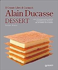 Il grande libro di cucina di Alain Ducasse. Dessert