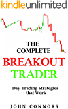 The Complete Breakout Trader: Day Trading Strategies that Work