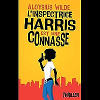 L'inspectrice Harris est une connasse: Thriller, polar humoristique à suspense 2021 (Femmes détectives & humour)
