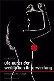 Die Kunst der weiblichen Unterwerfung: Eine Anleitung für Einsteiger (German Edition)