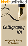 Calligraphy 101: Calligraphy Writing for Beginners