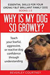 Essential Skills for your Growly but Brilliant Family Dog: Books 1-3: Understanding your fearful, reactive, or aggressive dog, and strategies and techniques to make change Paperback