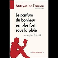 Le parfum du bonheur est plus fort sous la pluie de Virginie Grimaldi (Analyse de l'oeuvre): Comprendre la littérature…