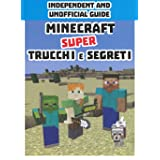 Minecraft. Super trucchi e segreti. Independent and unofficial guide