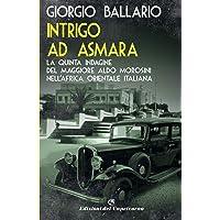 Intrigo ad Asmara. La quinta indagine del maggiore Aldo Morosini nell'Africa orientale italiana