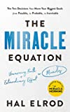 The Miracle Equation: The Two Decisions That Move Your Biggest Goals from Possible, to Probable, to Inevitable: from the…