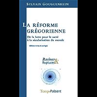 La réforme grégorienne: De la lutte pour le sacré à la sécularisation du monde (Racines & Ruptures)