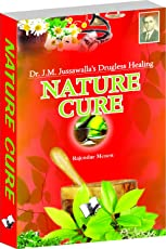 Nature Cure: Therapeutic Uses of Water, Sunlight, Air, Massage, Diet Other Naturopathic Methods