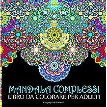 Mandala Complessi: Libro Da Colorare Per Adulti: Un regalo da colorare unico con i Mandala, per motivare e ispirare uomini, donne, adolescenti e ... la meditazione e l'art therapy