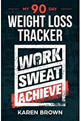 My 90 Day Weight Loss Tracker: Keep track of the healthy habits that will support your weight loss - Work, sweat, achieve cover - exercise log, journal, diet, diary Paperback