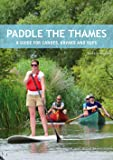 Paddle the Thames: A Guide for Canoes, Kayaks and Sups