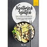 Vegetarisch asiatisch-DAS Asien Kochbuch 90 vegetarische und vegane Rezepte aus Indien,Japan,China,Thailand,Vietnam,u.v.a.: D