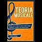 Teoria Musicale: Apprendi le basi di Teoria della Musica e impara a Suonare il Pianoforte, la Chitarra e altri strumenti…