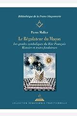 Le régulateur du maçon, Les grades symboliques du rite français histoire et textes fondateurs Poche