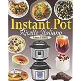 Instant Pot Ricette Italiano: La guida completa Instant Pot con gustose ricette per aiutarvi ad ottenere il massimo dal vostr