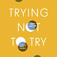 Trying Not to Try: The Art and Science of Spontaneity