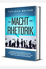 Die Macht der Rhetorik: Kommunikation, Schlagfertigkeit  und Körpersprache verbessern. Inkl. Small Talk lernen und  Manipulationen erkennen Kindle Ausgabe
