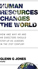 Human Resources Changes the World: How and Why HR and HR Directors Should Step-Up as Leaders in the 21st Century