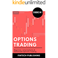 Options Trading: 3 Books in 1 (Beginner, Intermediate & Advanced Options Trading) (Investments & Securities Book 8)