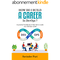 How do I build a career in DevOps?: A practical handbook to help you start or scale up your career in DevOps (English…
