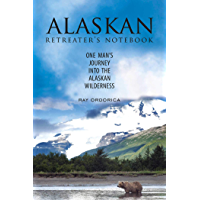 The Alaskan Retreater's Notebook: One Man's Journey into the Alaskan Wilderness (English Edition)
