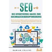 SEO - Die effektivsten Hacks zur Suchmaschinenoptimierung: Wie Sie Ihre Social Media und Online Marketing Skills auf ein…