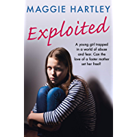 Exploited: The heartbreaking true story of a teenage girl trapped in a world of abuse and violence (A Maggie Hartley…
