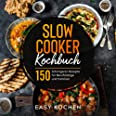 Slow Cooker Kochbuch: 150 Schongarer Rezepte für Berufstätige und Familien (Küchengeräte) (German Edition)
