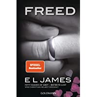 Freed - Fifty Shades of Grey. Befreite Lust von Christian selbst erzählt: Roman (Fifty Shades of Grey aus Christians…