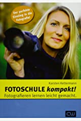 Fotoschule kompakt!: Fotografieren lernen eicht gemacht Taschenbuch