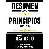 """Resumen Expandido De """"Principios (Principles)"""" Basado En El Libro De Ray Dalio"""