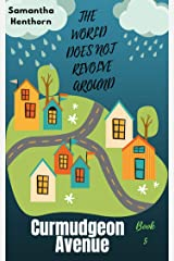 The World Does Not Revolve Around Curmudgeon Avenue: Curmudgeon Avenue #5 Kindle Edition