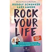 Rock Your Life: Steh zu deinen Träumen und der Erfolg kommt von allein