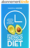 Intermittent Fasting vs Ketogenic Diet: Accelerated Weight-Loss for Your Body Type. A Personal Investigation for the Curious Mind. (English Edition)