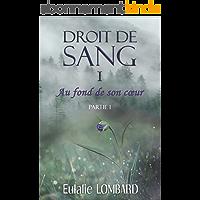 Droit de Sang: I - Au fond de son coeur - Partie 1 (Romance fantasy)