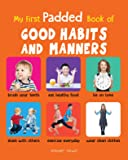 My First Padded Book of Good Habits and Manners: Early Learning Padded Board Books for Children (My First Padded Books)