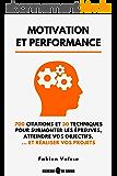Motivation et performance: 700 citations et 30 techniques pour surmonter les épreuves, atteindre vos objectifs, et réaliser vos projets (Développement personnel t. 1)